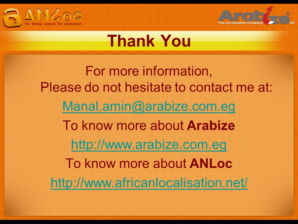 Thank You For more information, Please do not hesitate to contact me at: Manal.amin@arabize.com.eg.