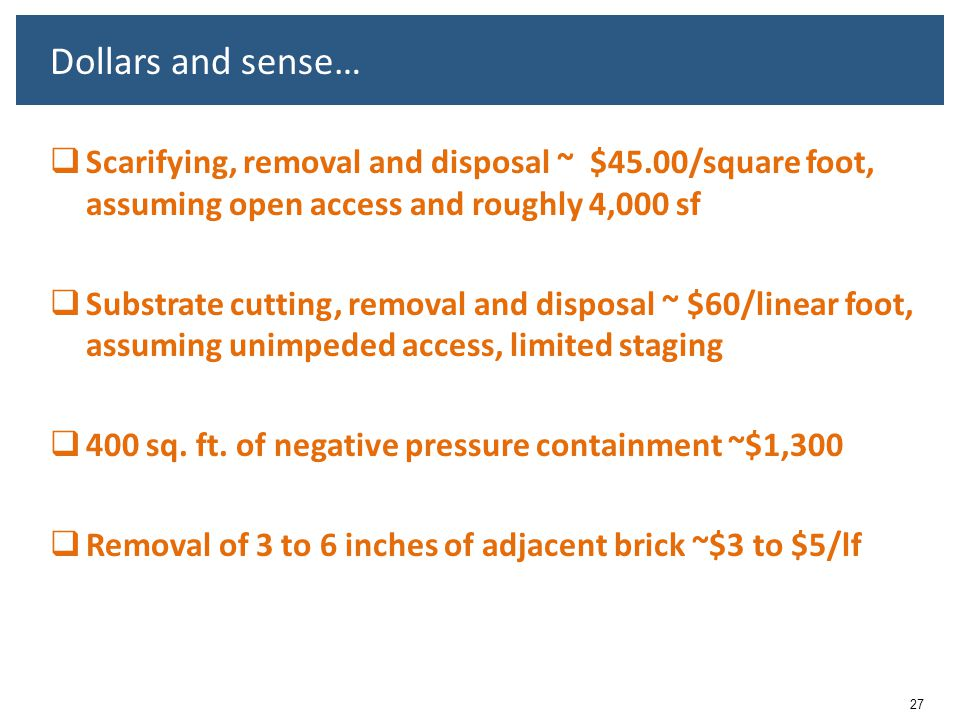 Dollars and sense… Scarifying, removal and disposal ~ $45.00/square foot, assuming open access and roughly 4,000 sf.