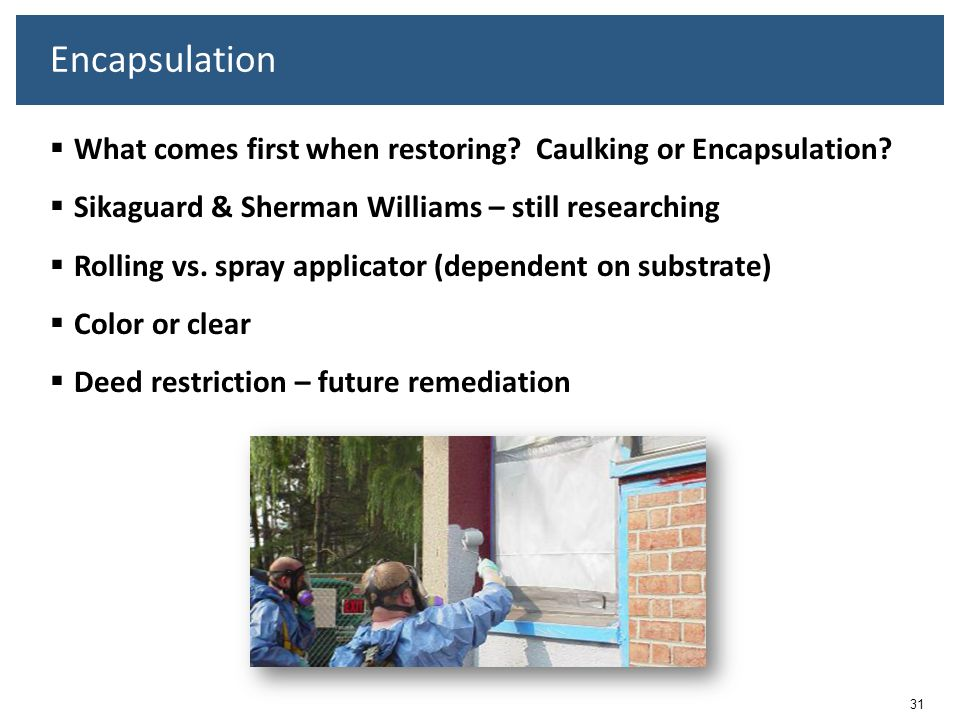 Encapsulation What comes first when restoring Caulking or Encapsulation Sikaguard & Sherman Williams – still researching.