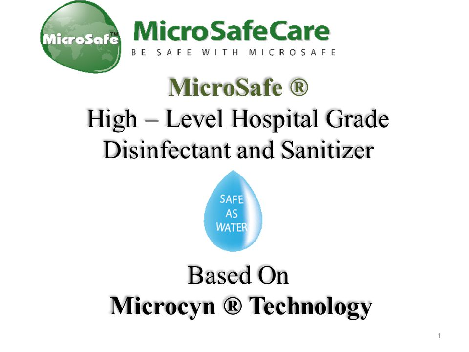 MicroSafe ® High – Level Hospital Grade Disinfectant and Sanitizer Based On Microcyn ® Technology