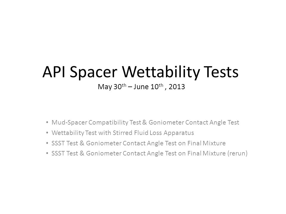 API Spacer Wettability Tests May 30th – June 10th , 2013