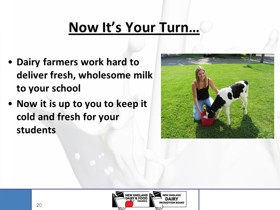 Now It's Your Turn… Dairy farmers work hard to deliver fresh, wholesome milk to your school.