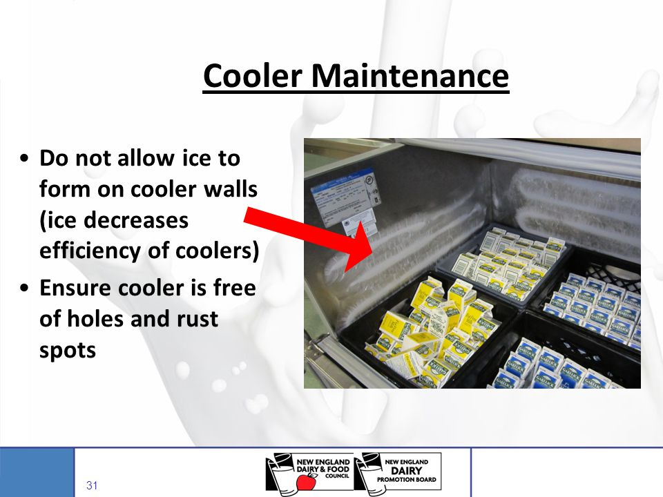 Cooler Maintenance Do not allow ice to form on cooler walls (ice decreases efficiency of coolers) Ensure cooler is free of holes and rust spots.