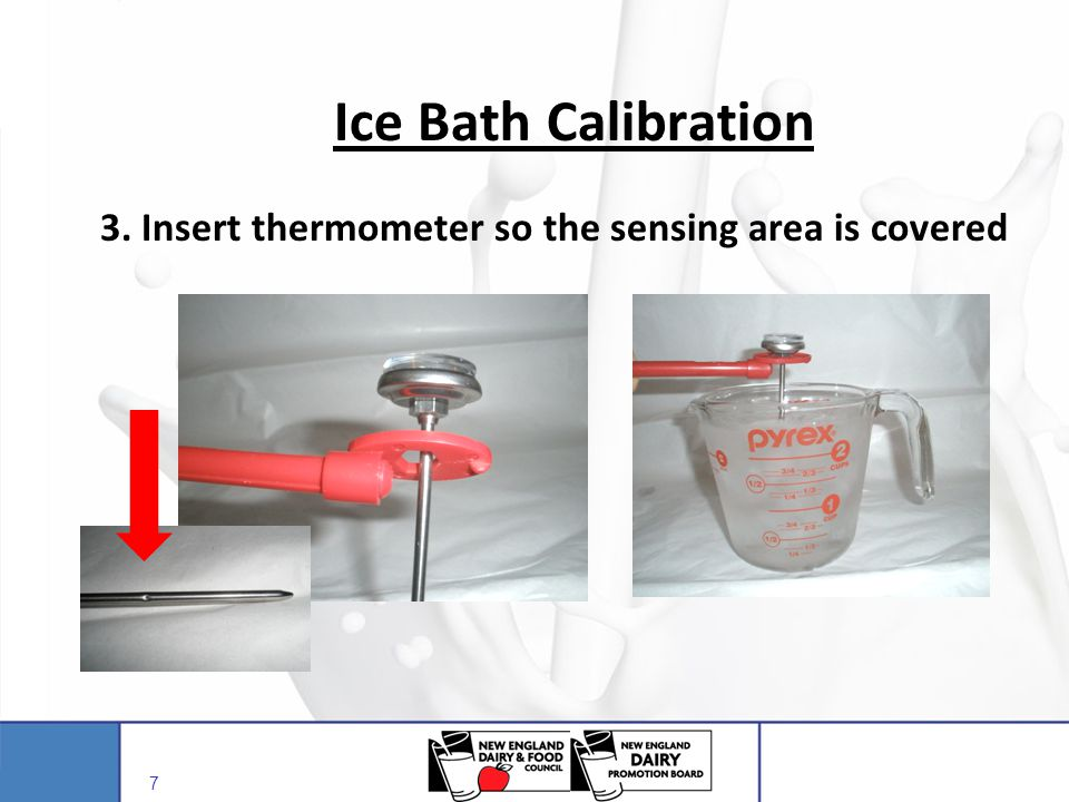 Ice Bath Calibration 3. Insert thermometer so the sensing area is covered. IMPORTANT: