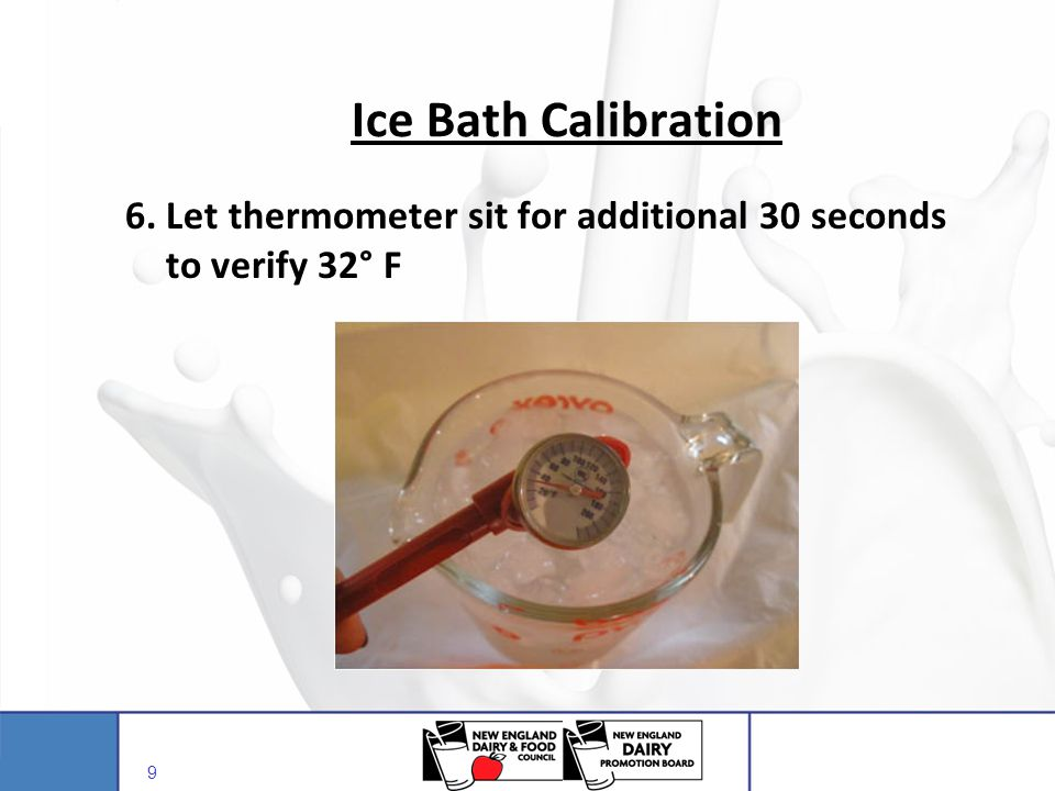 Ice Bath Calibration 6. Let thermometer sit for additional 30 seconds to verify 32° F