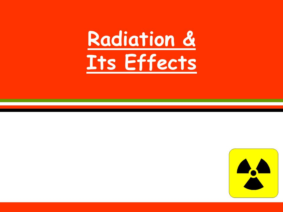 Radiation & Its Effects