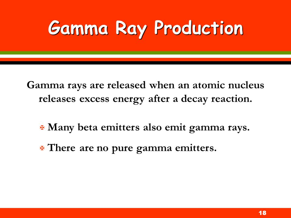 Gamma Ray Production Gamma rays are released when an atomic nucleus releases excess energy after a decay reaction.