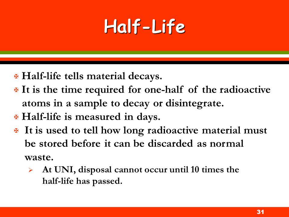 Half-Life Half-life tells material decays.