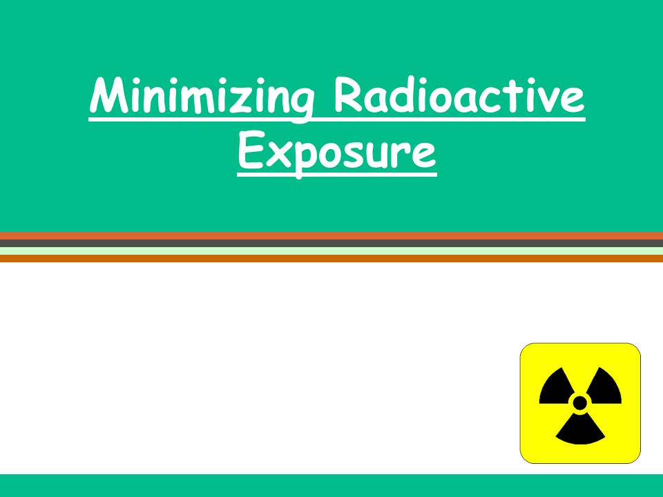 Minimizing Radioactive Exposure
