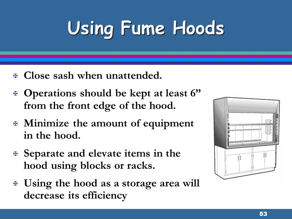 Using Fume Hoods Close sash when unattended.