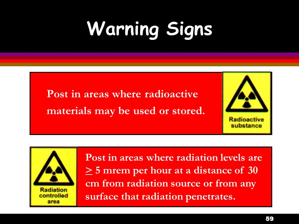 Warning Signs Post in areas where radioactive materials may be used or stored.
