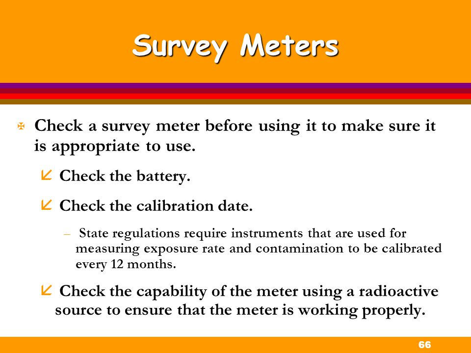 Survey Meters Check a survey meter before using it to make sure it is appropriate to use. Check the battery.