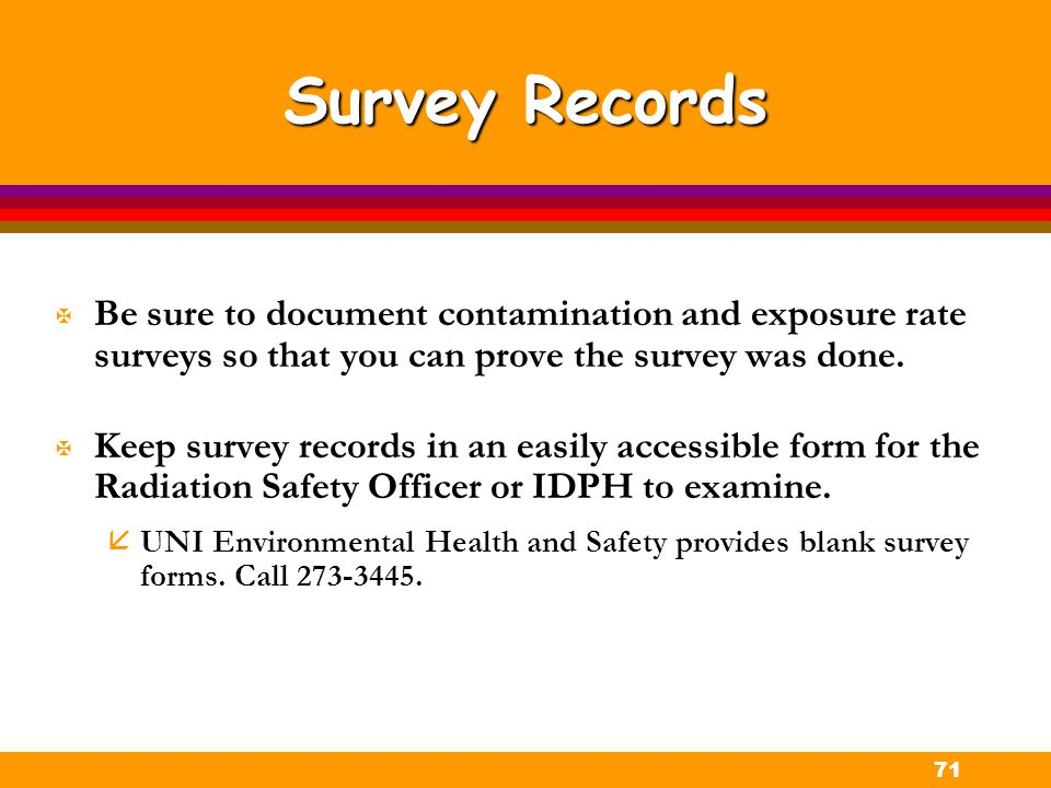 Survey Records Be sure to document contamination and exposure rate surveys so that you can prove the survey was done.
