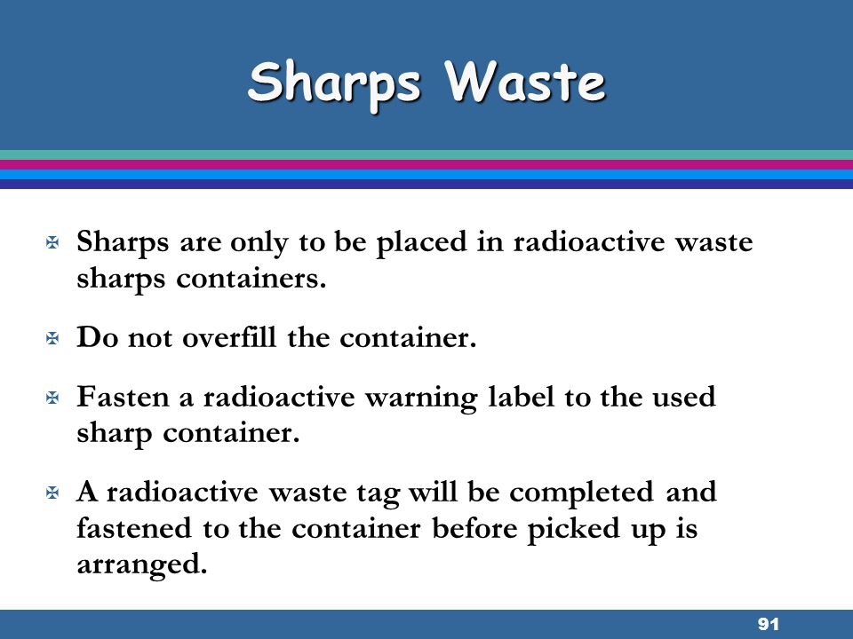 Sharps Waste Sharps are only to be placed in radioactive waste sharps containers. Do not overfill the container.