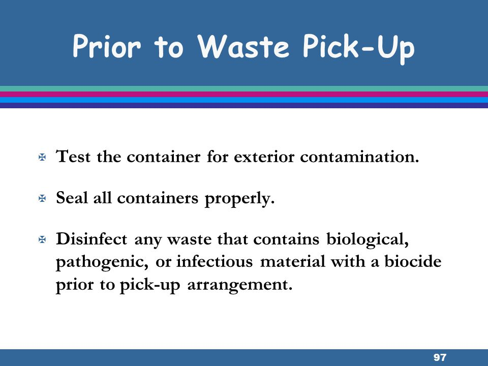 Prior to Waste Pick-Up Test the container for exterior contamination.