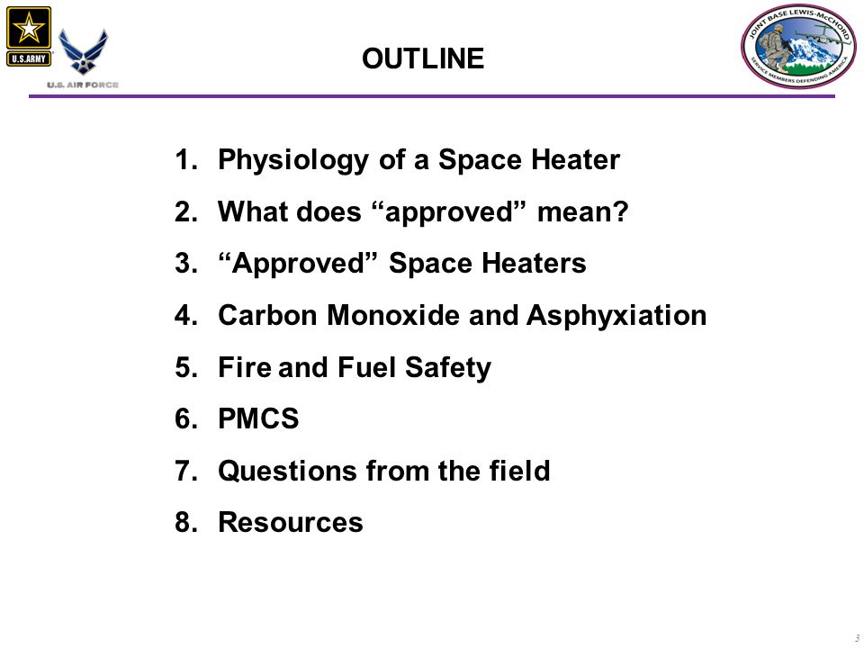 OUTLINE Physiology of a Space Heater. What does approved mean Approved Space Heaters. Carbon Monoxide and Asphyxiation.