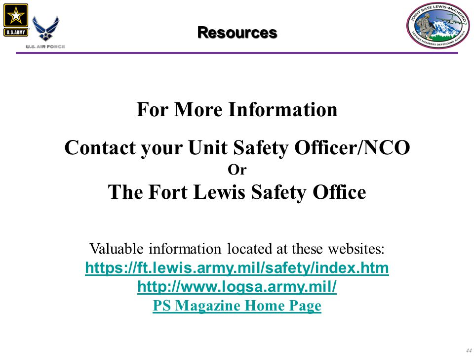 Contact your Unit Safety Officer/NCO Or The Fort Lewis Safety Office