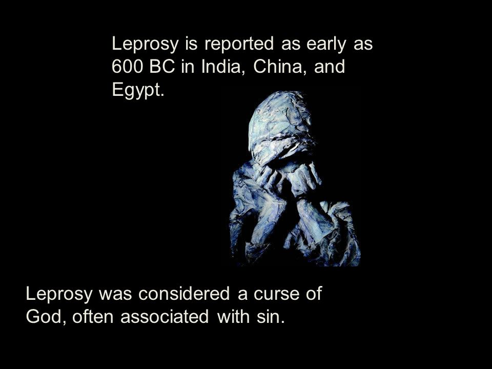 Leprosy is reported as early as 600 BC in India, China, and Egypt.