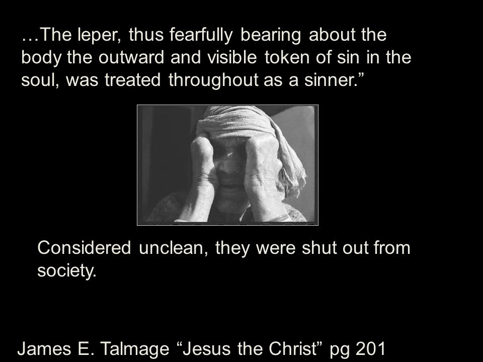 …The leper, thus fearfully bearing about the body the outward and visible token of sin in the soul, was treated throughout as a sinner.