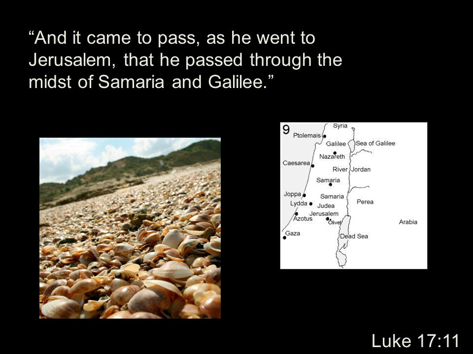And it came to pass, as he went to Jerusalem, that he passed through the midst of Samaria and Galilee.