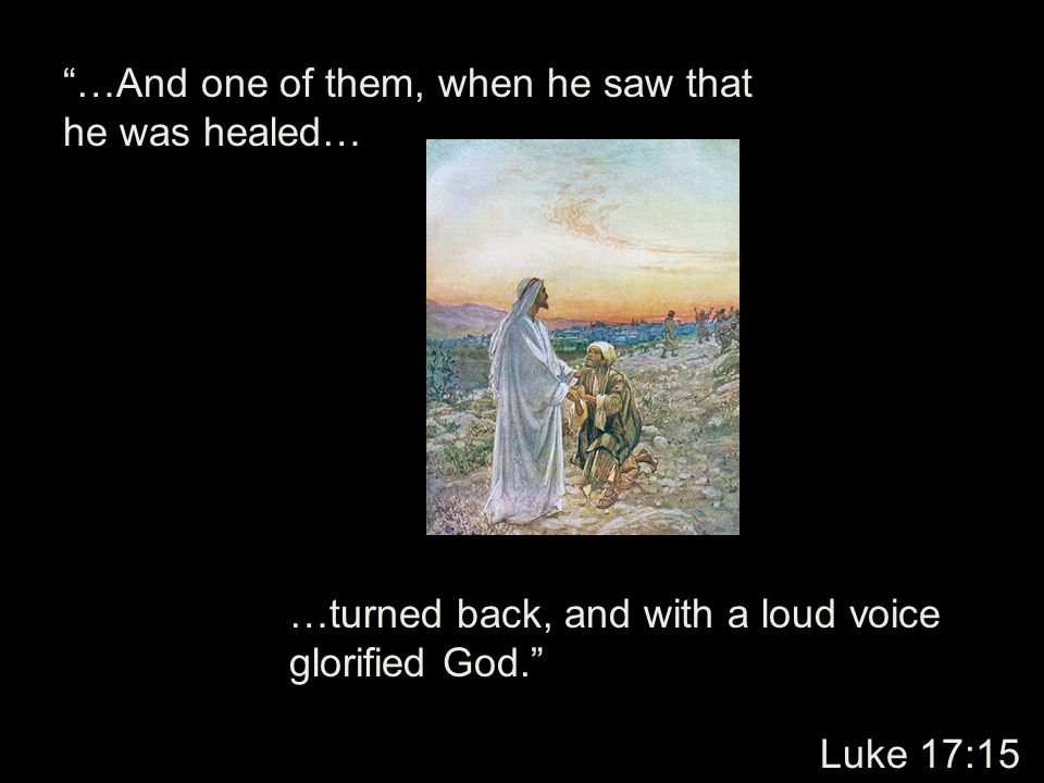 …And one of them, when he saw that he was healed…