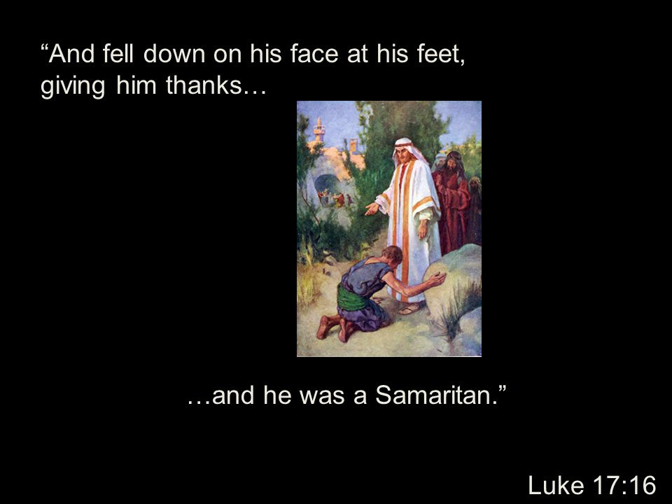 And fell down on his face at his feet, giving him thanks…