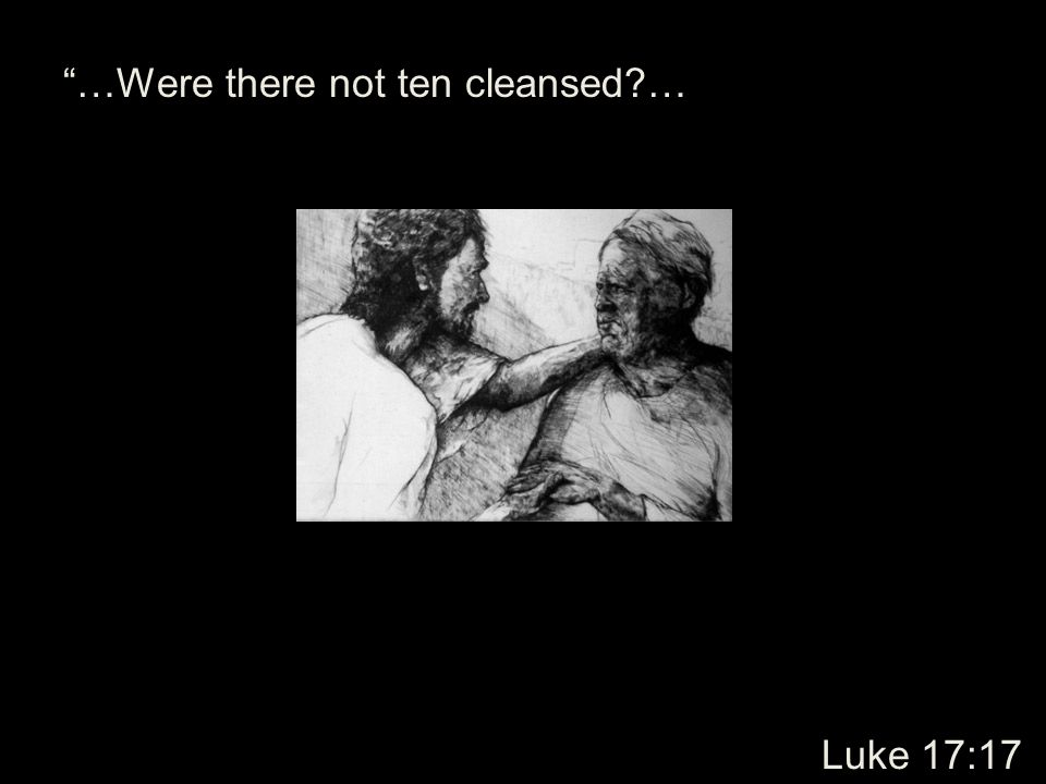 …Were there not ten cleansed …