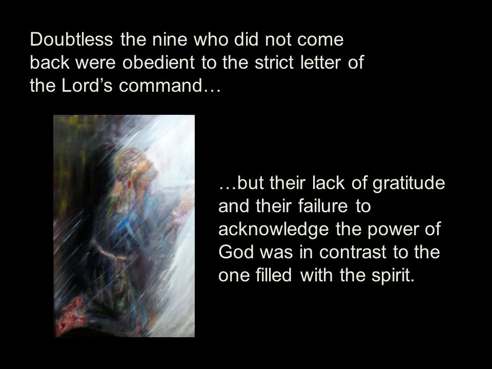 Doubtless the nine who did not come back were obedient to the strict letter of the Lord's command…