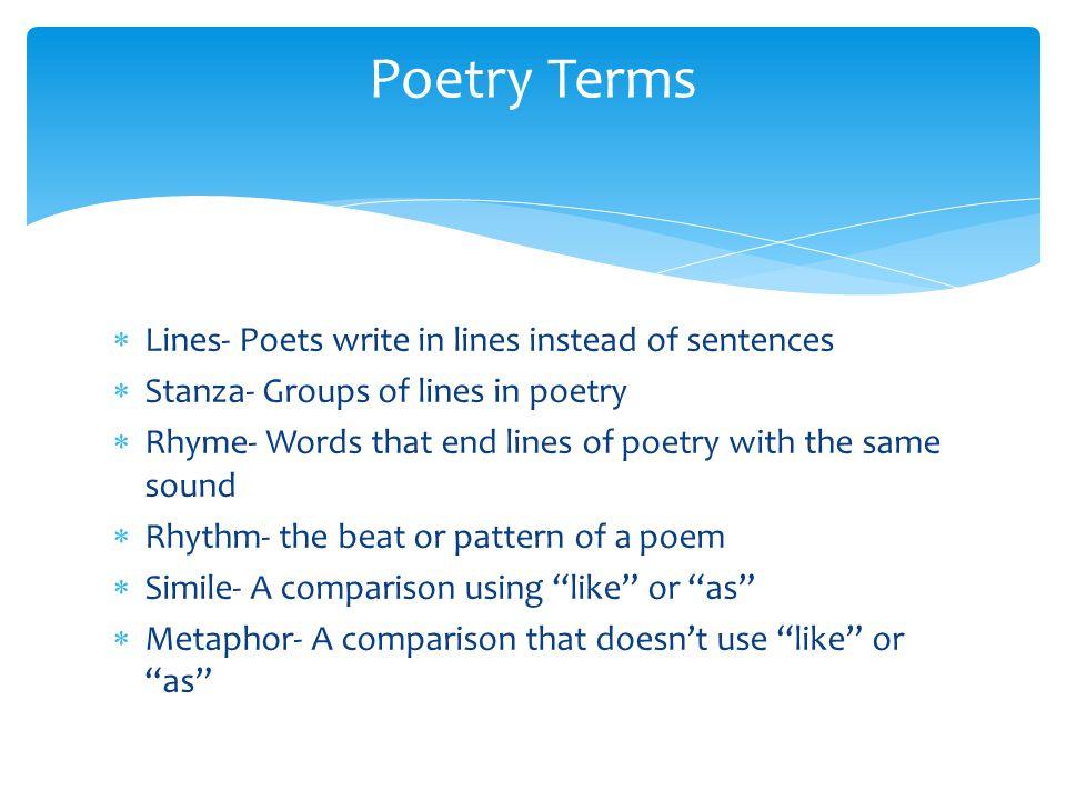 Poetry Terms Lines- Poets write in lines instead of sentences