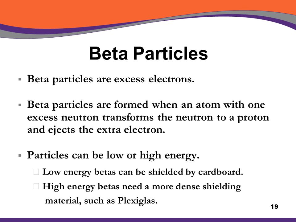 Beta Particles Beta particles are excess electrons.