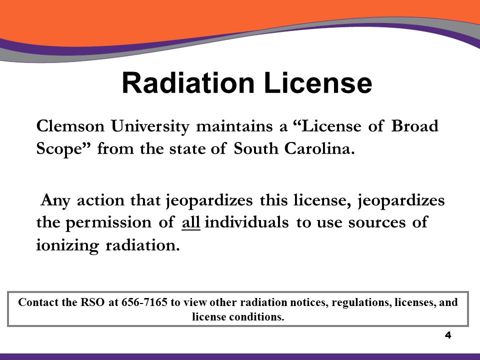 Radiation License Clemson University maintains a License of Broad Scope from the state of South Carolina.