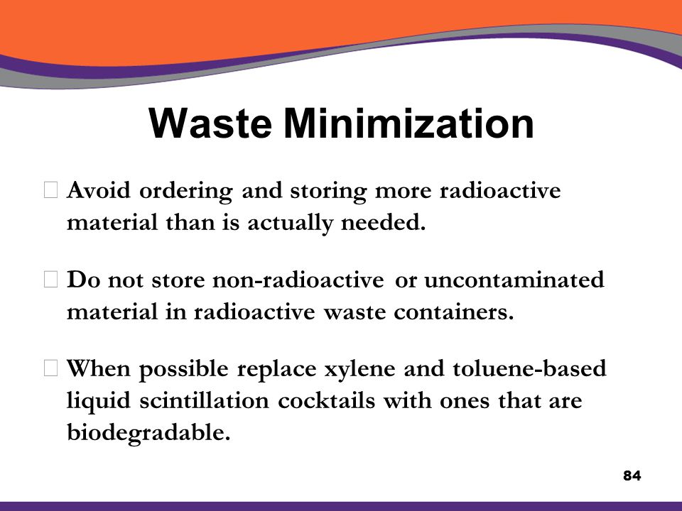 Waste Minimization Avoid ordering and storing more radioactive material than is actually needed.
