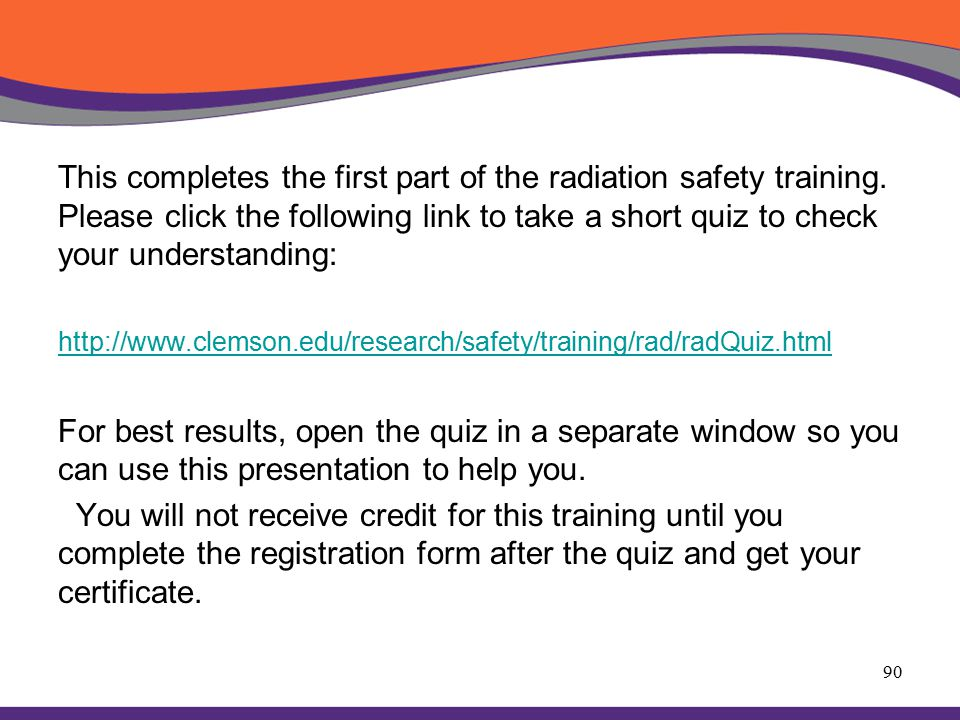 This completes the first part of the radiation safety training