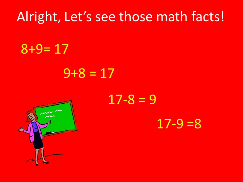 Alright, Let's see those math facts!