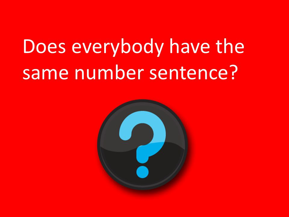 Does everybody have the same number sentence