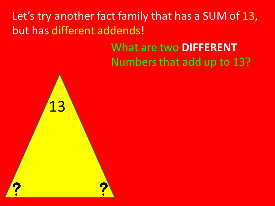 Let's try another fact family that has a SUM of 13, but has different addends!