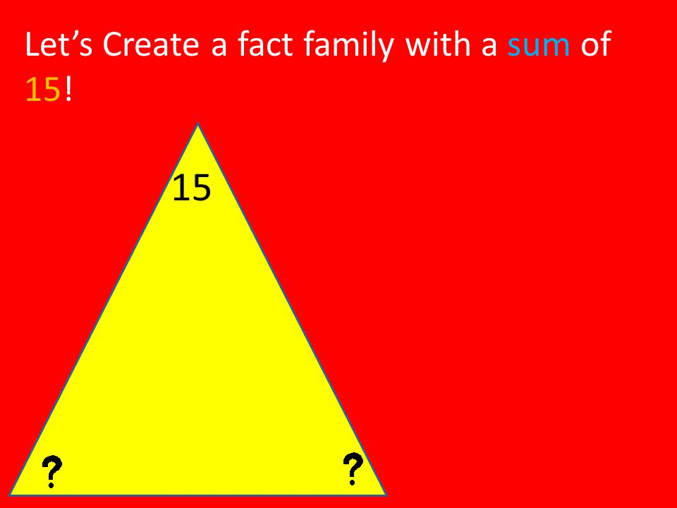 Let's Create a fact family with a sum of 15!