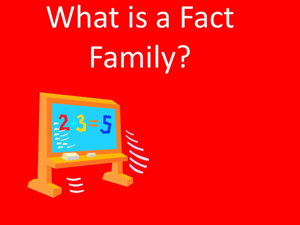 What is a Fact Family