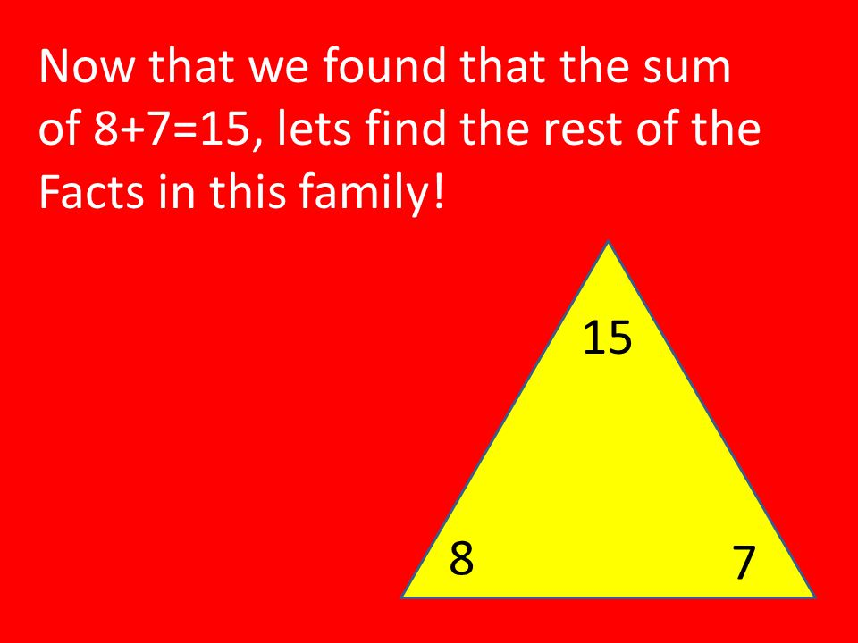 Now that we found that the sum of 8+7=15, lets find the rest of the