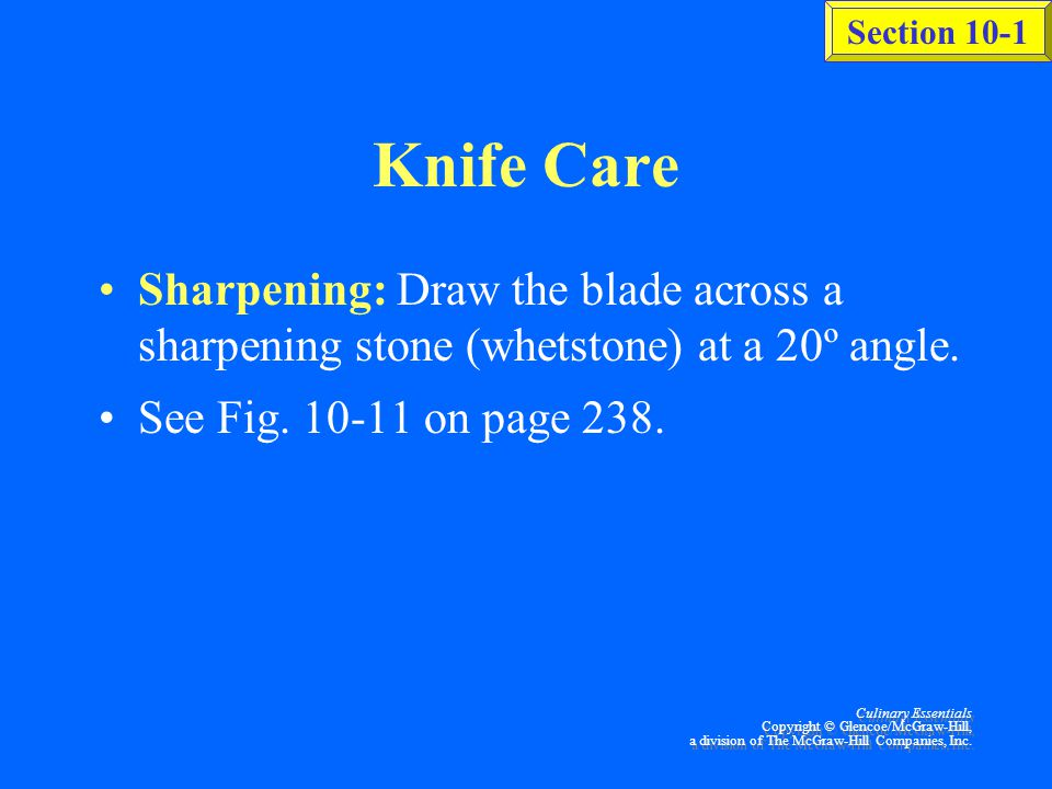Knife Care Sharpening: Draw the blade across a sharpening stone (whetstone) at a 20º angle. See Fig. 10-11 on page 238.