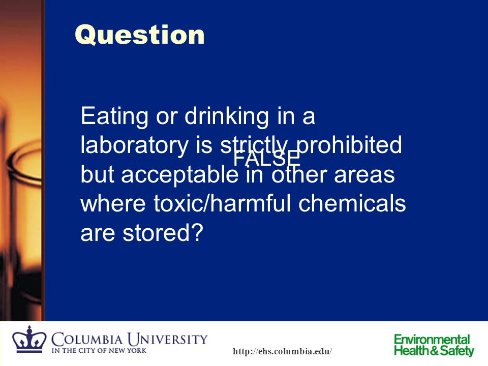 Question Eating or drinking in a laboratory is strictly prohibited but acceptable in other areas where toxic/harmful chemicals are stored