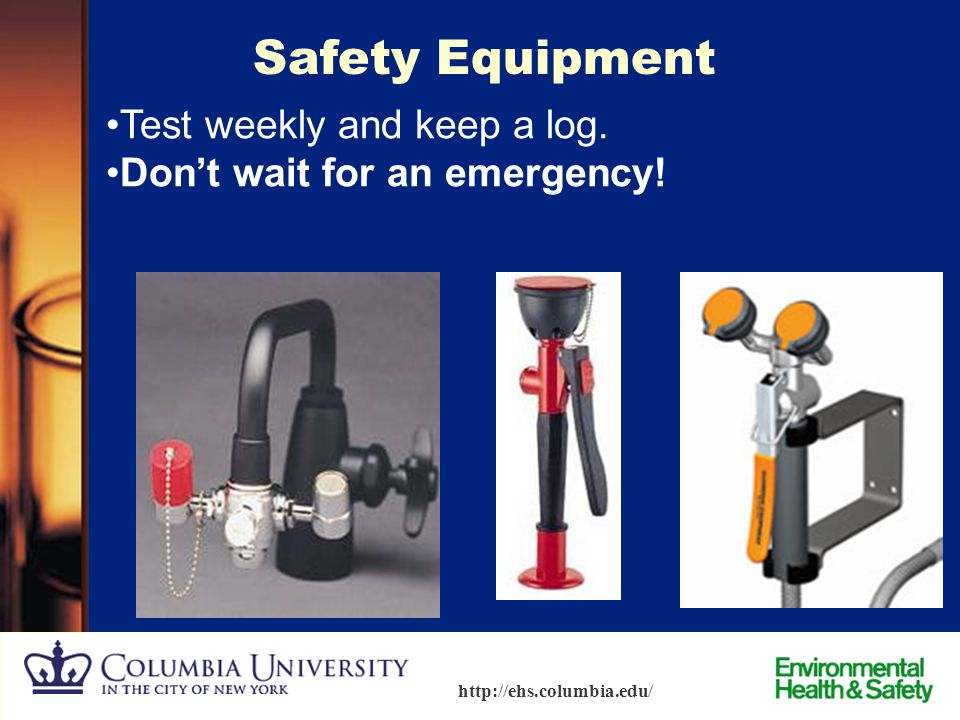 Safety Equipment Test weekly and keep a log.