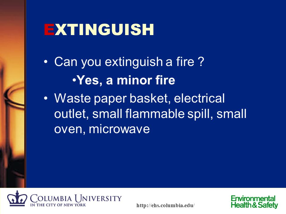 EXTINGUISH Can you extinguish a fire Yes, a minor fire