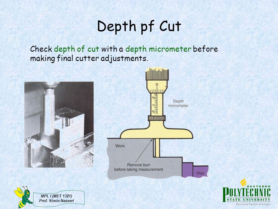 Depth pf Cut Check depth of cut with a depth micrometer before making final cutter adjustments.
