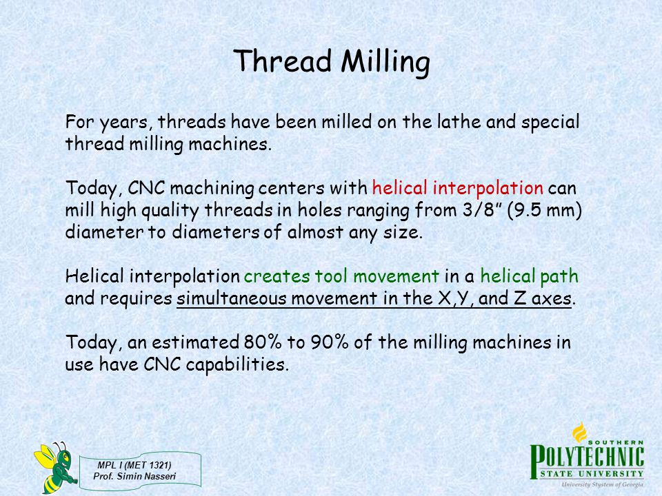 Thread Milling For years, threads have been milled on the lathe and special thread milling machines.