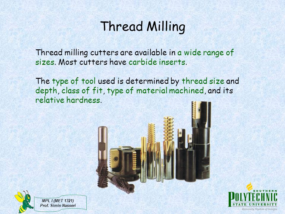 Thread Milling Thread milling cutters are available in a wide range of sizes. Most cutters have carbide inserts.