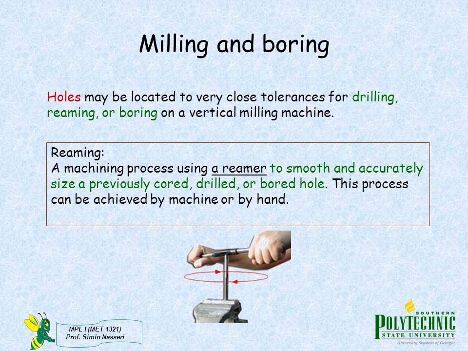 Milling and boring Holes may be located to very close tolerances for drilling, reaming, or boring on a vertical milling machine.