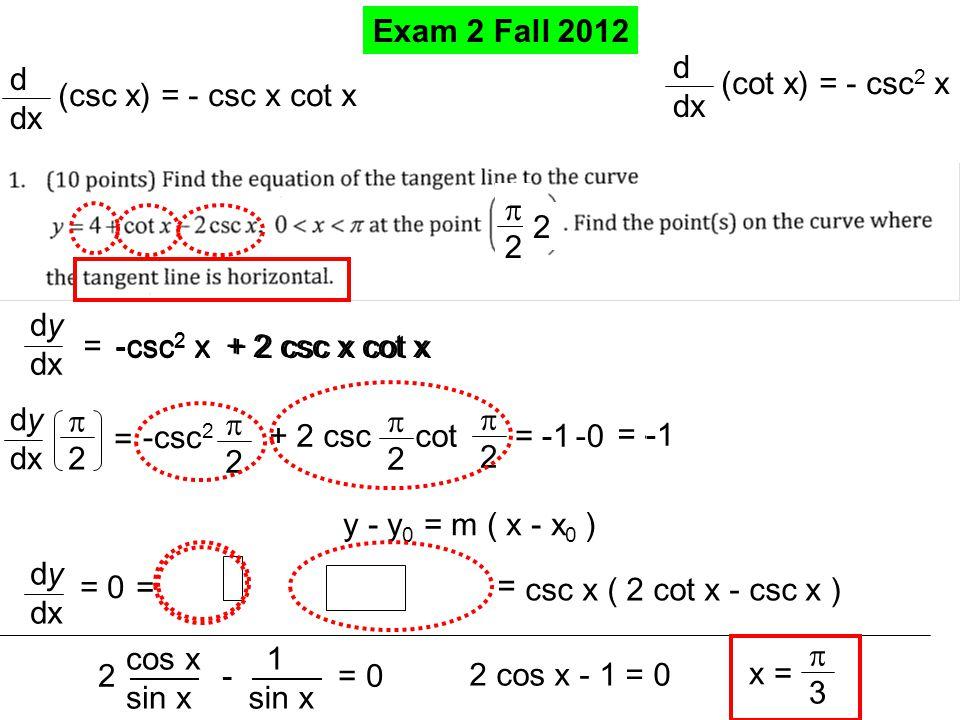 Exam 2 Fall 2012 d. dx. (cot x) = - csc2 x. d. dx. (csc x) = - csc x cot x. p. 2. 2. dy. dx.