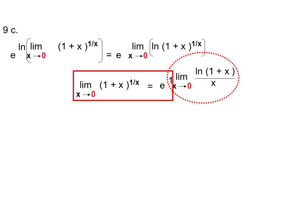 9 c. ln lim (1 + x )1/x lim ln (1 + x )1/x e = e ln (1 + x ) x lim 1