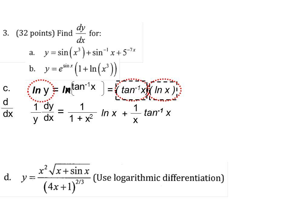 y = x = c. tan-1x ln ln = ( tan-1x)( ln x ) d dx 1 y dy dx 1 1 + x2 1